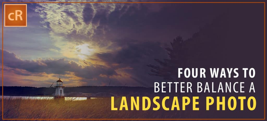 Four Ways to Better Balance a Landscape Photograph