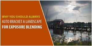 Why it's better to auto bracket a landscape when exposure blending