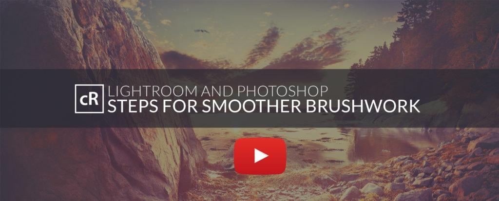 Steps for Smoother Brushwork in Lightroom and Photoshop
